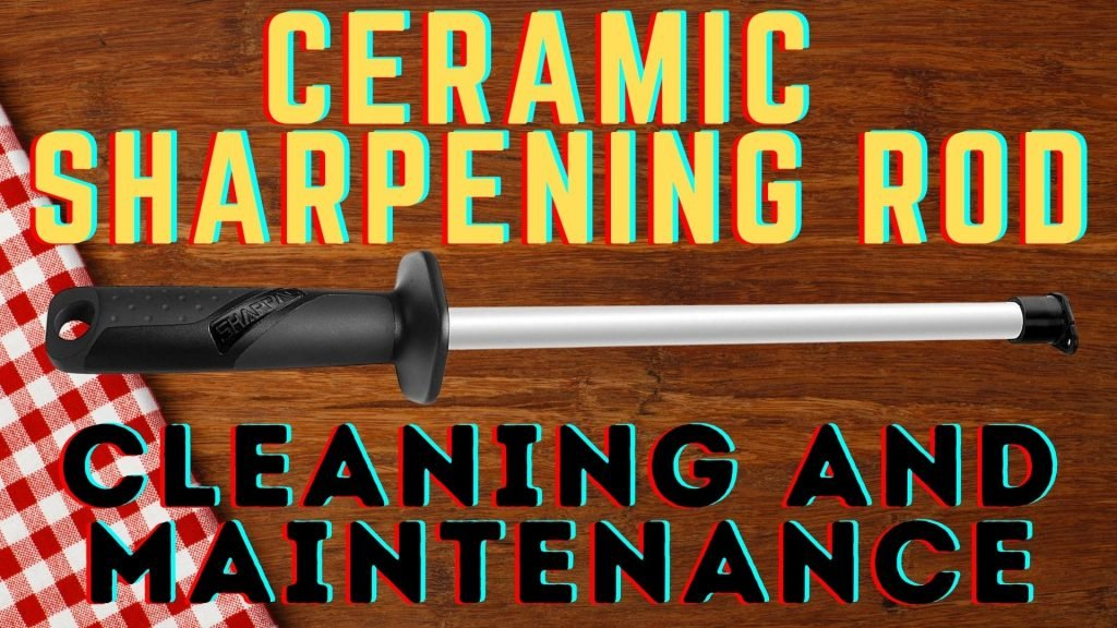 ceramic sharpening rod cleaning and maintenance